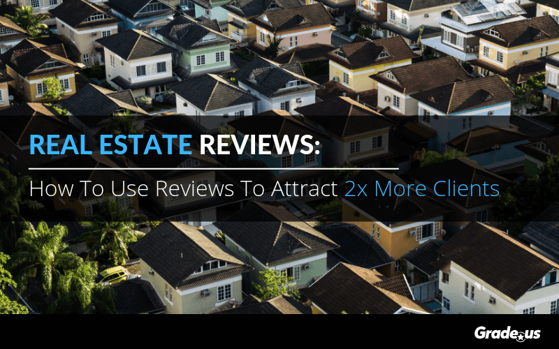 Real Estate Reviews: How To Use Reviews To Attract 2x More Clients
